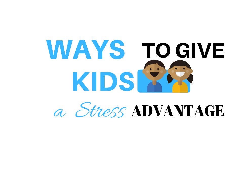 Ways to Give Kids a Stress Advantage