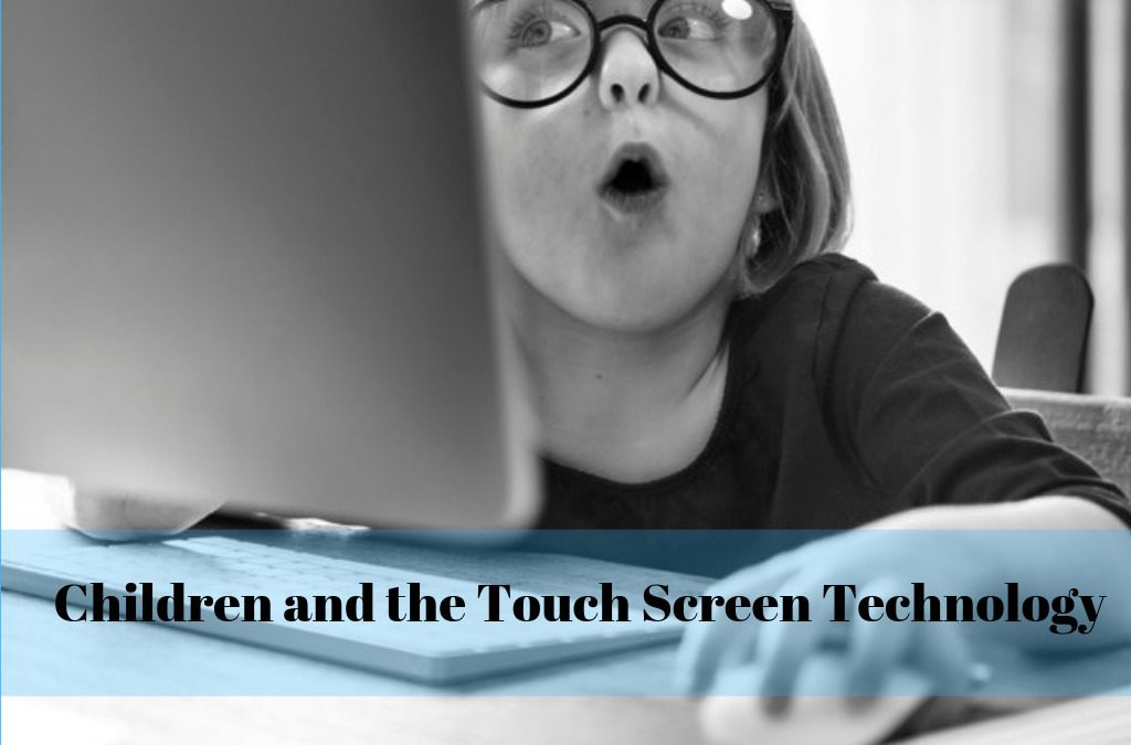 Children and the Touch Screen Technology
